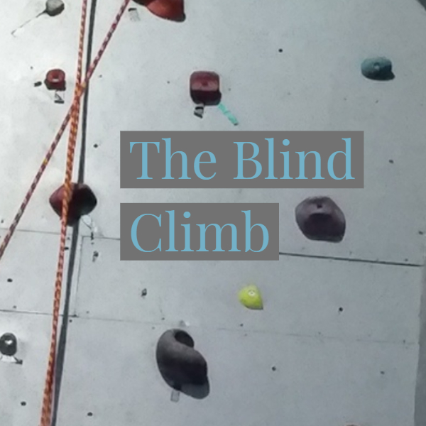 The Blind Climb: Helping parents and teens conquer challenges together