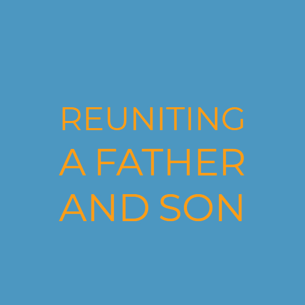 Reuniting a Father and Son