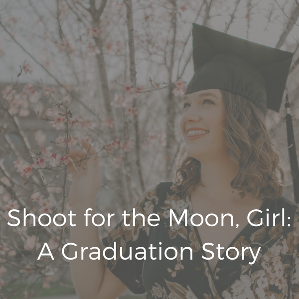 Shoot for the Moon, Girl: A Graduation Story