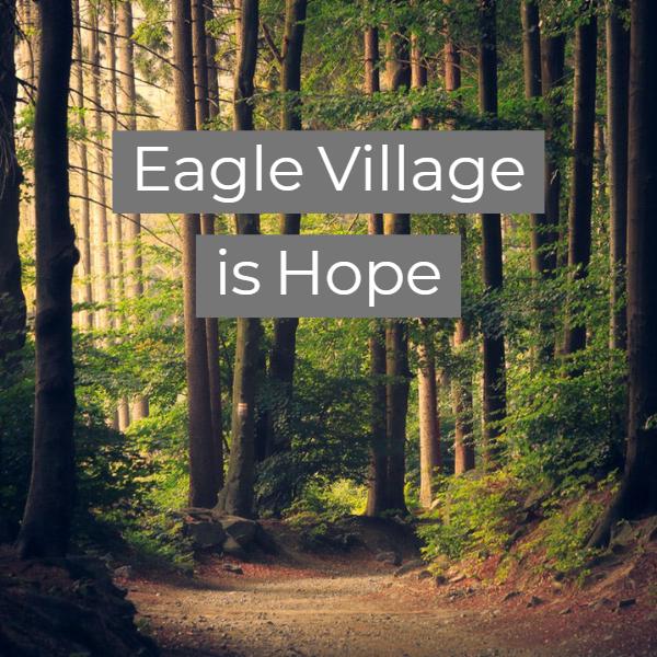Eagle Village Is Hope